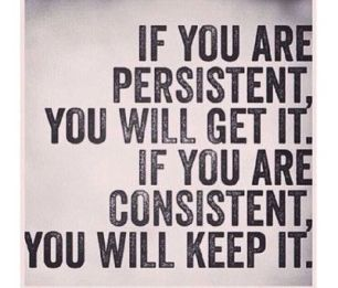 persistance & consistent